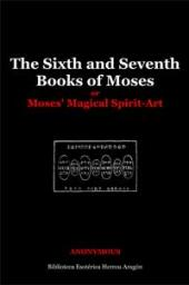 The Sixth and Seventh Books of Moses or Moses Magical Spirit-Art | Anonymous
